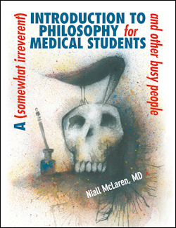A (somewhat irreverent) Introduction to Philosophy for Medical Students and other busy people